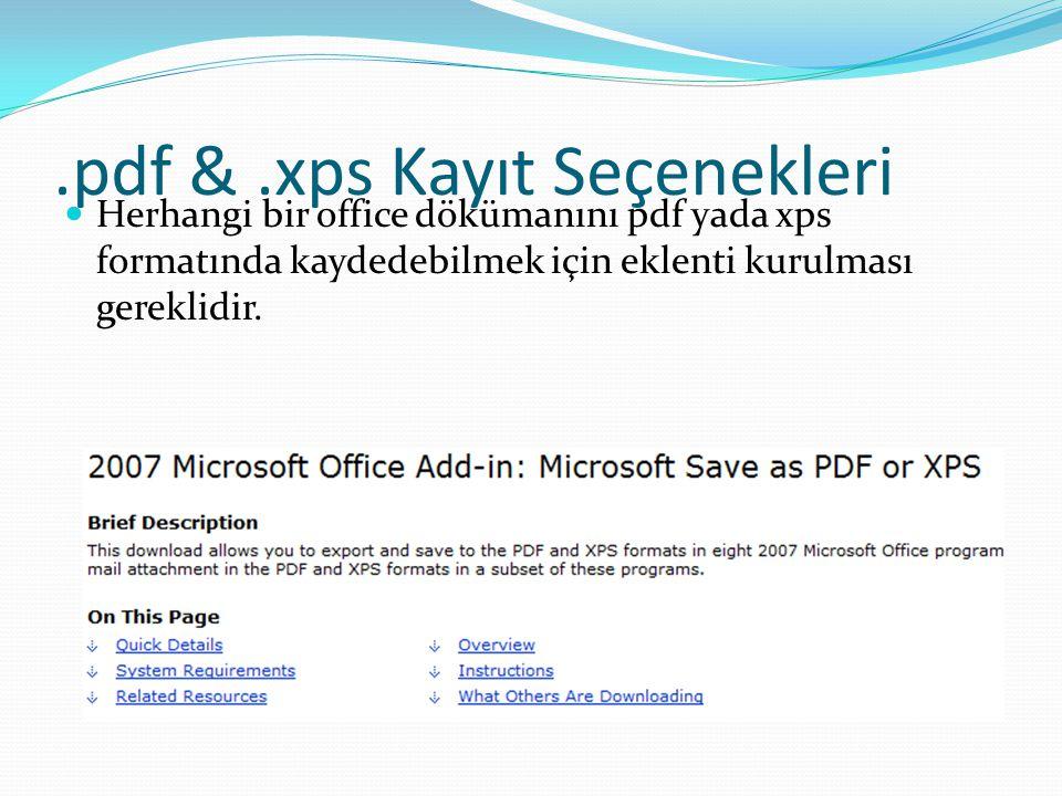 .pdf &.xps Kayıt Seçenekleri  Herhangi bir office dökümanını pdf yada xps formatında kaydedebilmek için eklenti kurulması gereklidir.