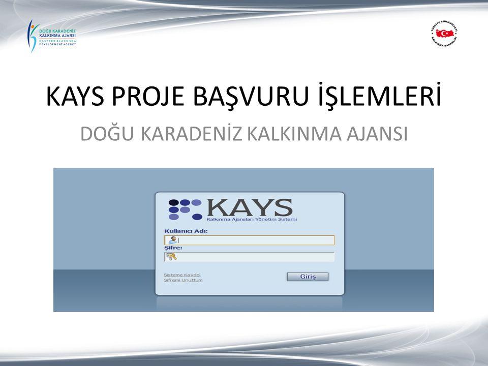 KAYS Sisteminde «Kullanıcı Hesabı» Açılması Başvuru Yapılacak Kişi/Kurum/İşletmenin Sisteme Eklenmesi KAYS Sistemine Proje Başvurusunun Yapılması Proje Başvurusunun Ajansa Teslim Edilmesi