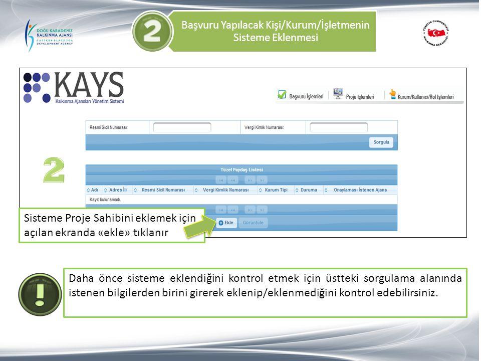 Başvuru Yapılacak Kişi/Kurum/İşletmenin Sisteme Eklenmesi Sisteme Proje Sahibini eklemek için açılan ekranda «ekle» tıklanır Daha önce sisteme eklendi
