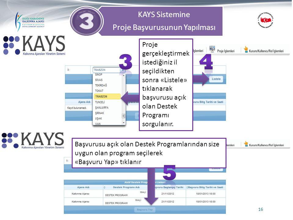KAYS Sistemine Proje Başvurusunun Yapılması 16 Başvurusu açık olan Destek Programlarından size uygun olan program seçilerek «Başvuru Yap» tıklanır Pro