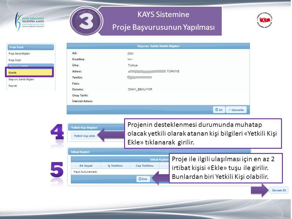 KAYS Sistemine Proje Başvurusunun Yapılması Projenin desteklenmesi durumunda muhatap olacak yetkili olarak atanan kişi bilgileri «Yetkili Kişi Ekle» t