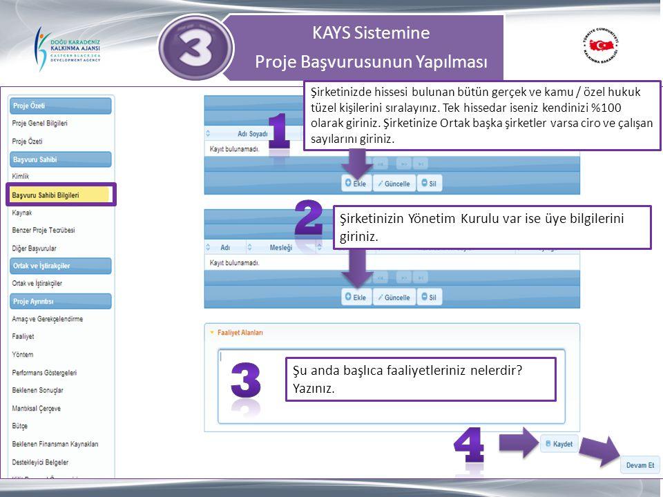 KAYS Sistemine Proje Başvurusunun Yapılması Şirketinizde hissesi bulunan bütün gerçek ve kamu / özel hukuk tüzel kişilerini sıralayınız. Tek hissedar