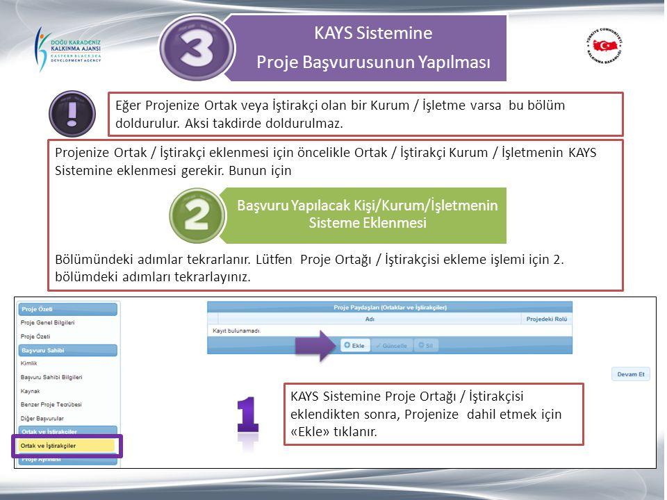 KAYS Sistemine Proje Başvurusunun Yapılması Projenize Ortak / İştirakçi eklenmesi için öncelikle Ortak / İştirakçi Kurum / İşletmenin KAYS Sistemine e