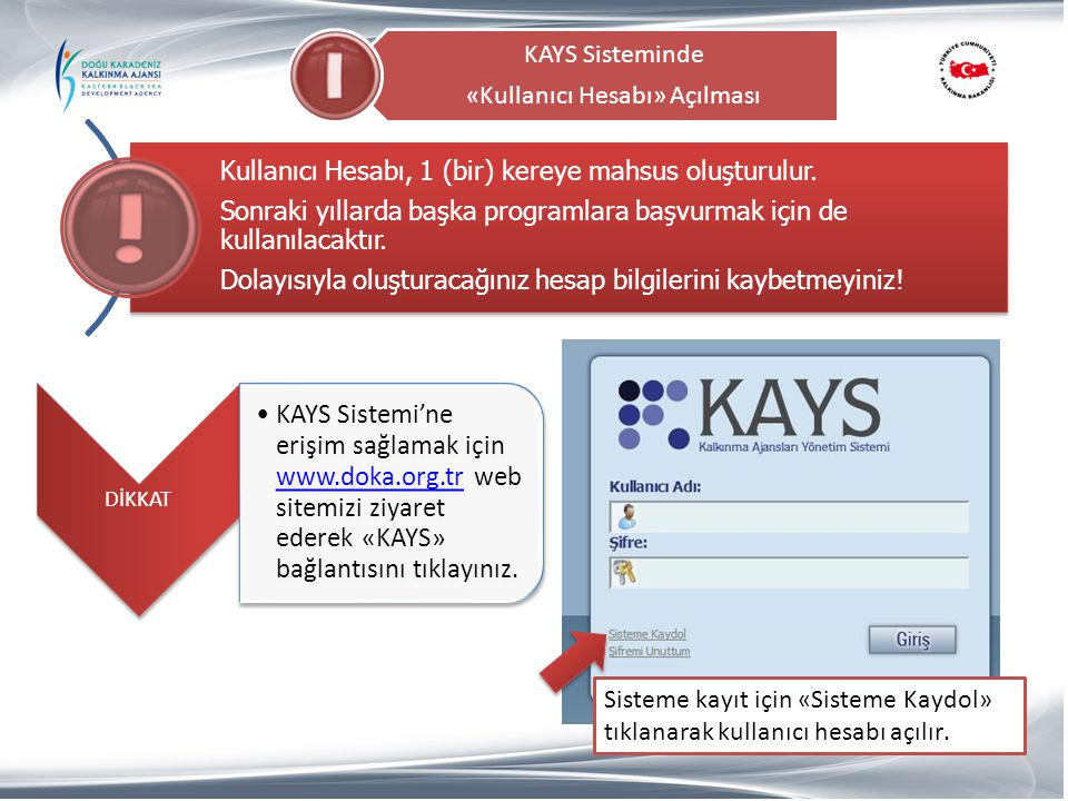 KAYS Sisteminde «Kullanıcı Hesabı» Açılması Sisteme kayıt için «Sisteme Kaydol» tıklanarak kullanıcı hesabı açılır. Kullanıcı Hesabı, 1 (bir) kereye m