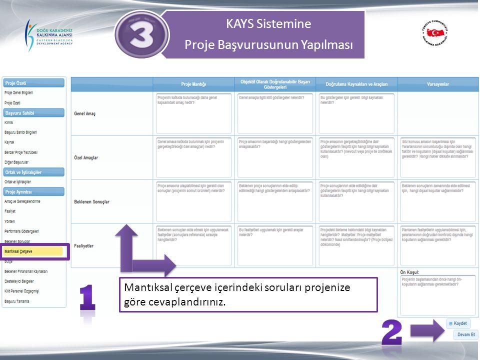 KAYS Sistemine Proje Başvurusunun Yapılması Mantıksal çerçeve içerindeki soruları projenize göre cevaplandırınız.