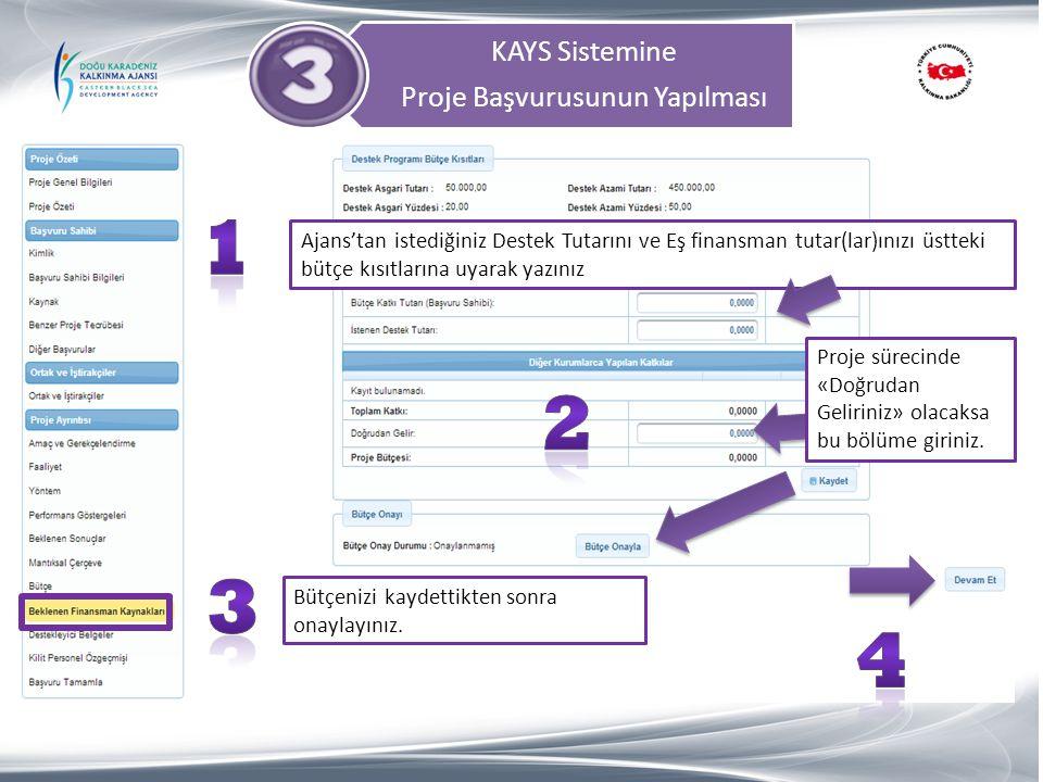 KAYS Sistemine Proje Başvurusunun Yapılması Ajans'tan istediğiniz Destek Tutarını ve Eş finansman tutar(lar)ınızı üstteki bütçe kısıtlarına uyarak yaz