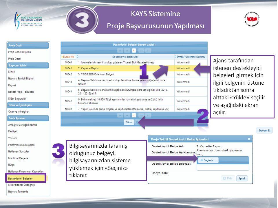 KAYS Sistemine Proje Başvurusunun Yapılması Ajans tarafından istenen destekleyici belgeleri girmek için ilgili belgenin üstüne tıkladıktan sonra altta