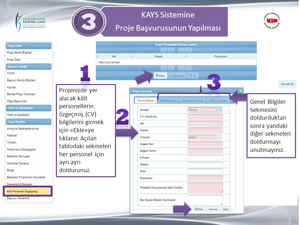 KAYS Sistemine Proje Başvurusunun Yapılması Projenizde yer alacak kilit personellerin özgeçmiş (CV) bilgilerini girmek için «Ekle»ye tıklanır. Açılan