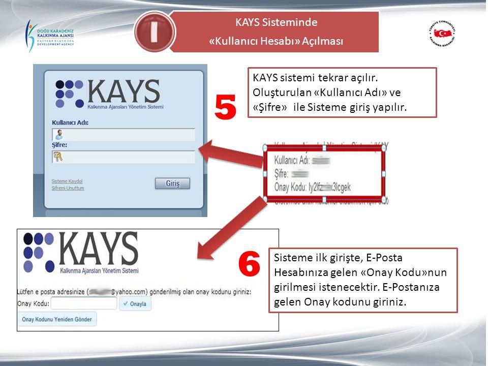 KAYS Sisteminde «Kullanıcı Hesabı» Açılması KAYS sistemi tekrar açılır. Oluşturulan «Kullanıcı Adı» ve «Şifre» ile Sisteme giriş yapılır. 5 6 Sisteme