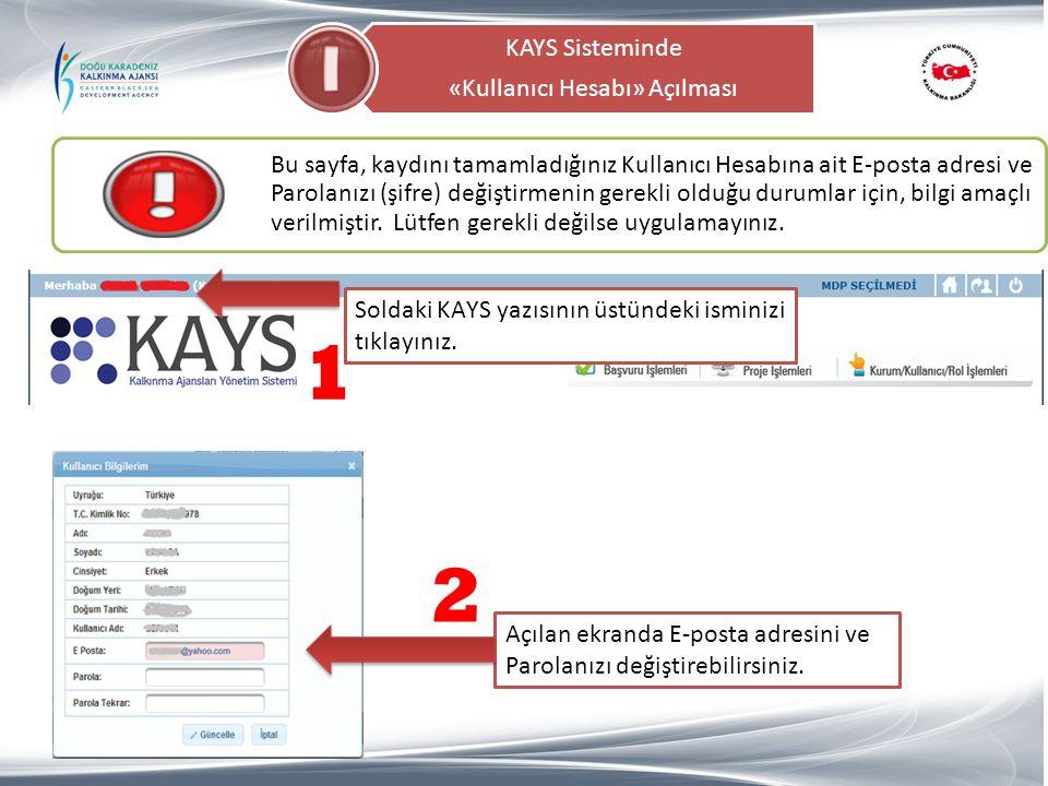 KAYS Sisteminde «Kullanıcı Hesabı» Açılması Soldaki KAYS yazısının üstündeki isminizi tıklayınız. 1 2 Açılan ekranda E-posta adresini ve Parolanızı de