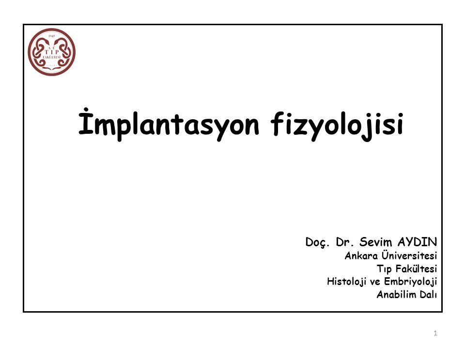 İmplantasyon fizyolojisi Doç. Dr. Sevim AYDIN Ankara Üniversitesi Tıp Fakültesi Histoloji ve Embriyoloji Anabilim Dalı 1