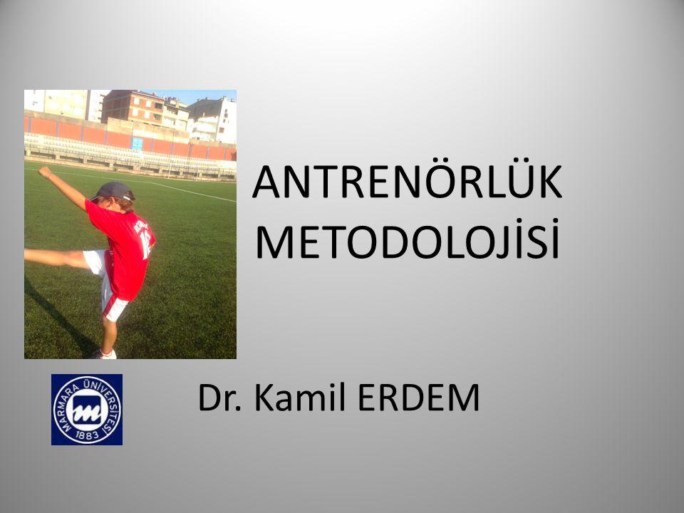 ANTRENÖRLÜK METODOLOJİSİ Dr. Kamil ERDEM