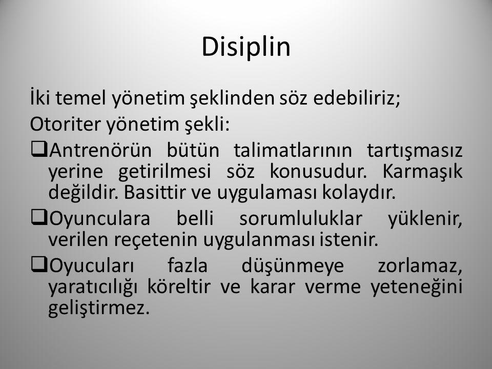 Disiplin İki temel yönetim şeklinden söz edebiliriz; Otoriter yönetim şekli:  Antrenörün bütün talimatlarının tartışmasız yerine getirilmesi söz konu
