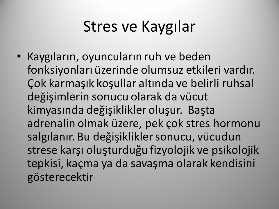Stres ve Kaygılar • Kaygıların, oyuncuların ruh ve beden fonksiyonları üzerinde olumsuz etkileri vardır. Çok karmaşık koşullar altında ve belirli ruhs