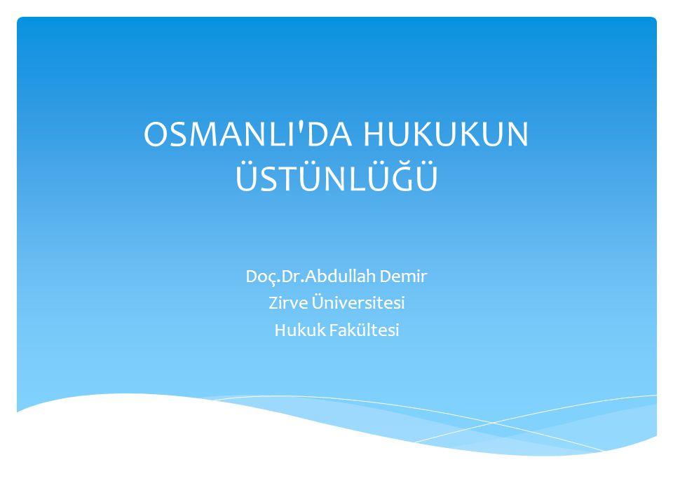 Osmanlı Devleti nin idari yapısı o dönemin monarşik krallıklarından çok farklıdır  Osmanlı Devleti nde de her işin padişahın iki dudağı arasında değildir  Padişah ve diğer yöneticiler hukuk kurallarına uygun şekilde hareket etmek zorundadır.