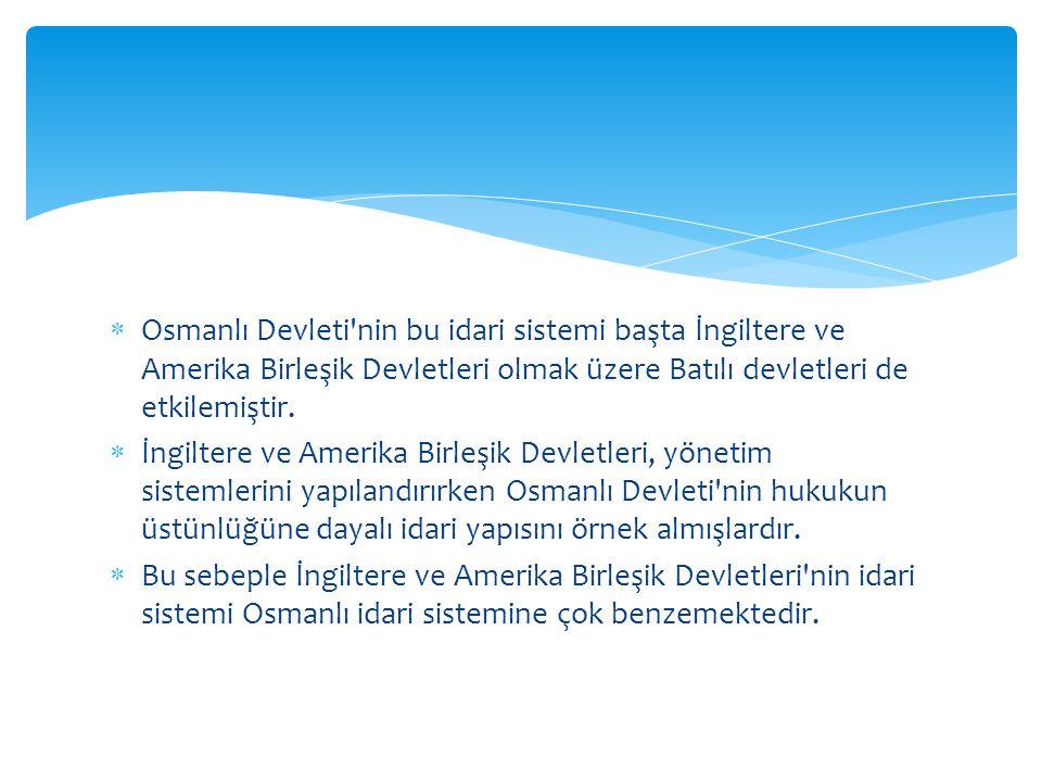  Osmanlı Devleti'nin bu idari sistemi başta İngiltere ve Amerika Birleşik Devletleri olmak üzere Batılı devletleri de etkilemiştir.  İngiltere ve Am