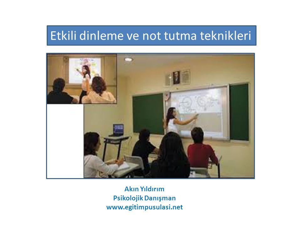 Etkili dinleme ve not tutma teknikleri Akın Yıldırım Psikolojik Danışman www.egitimpusulasi.net
