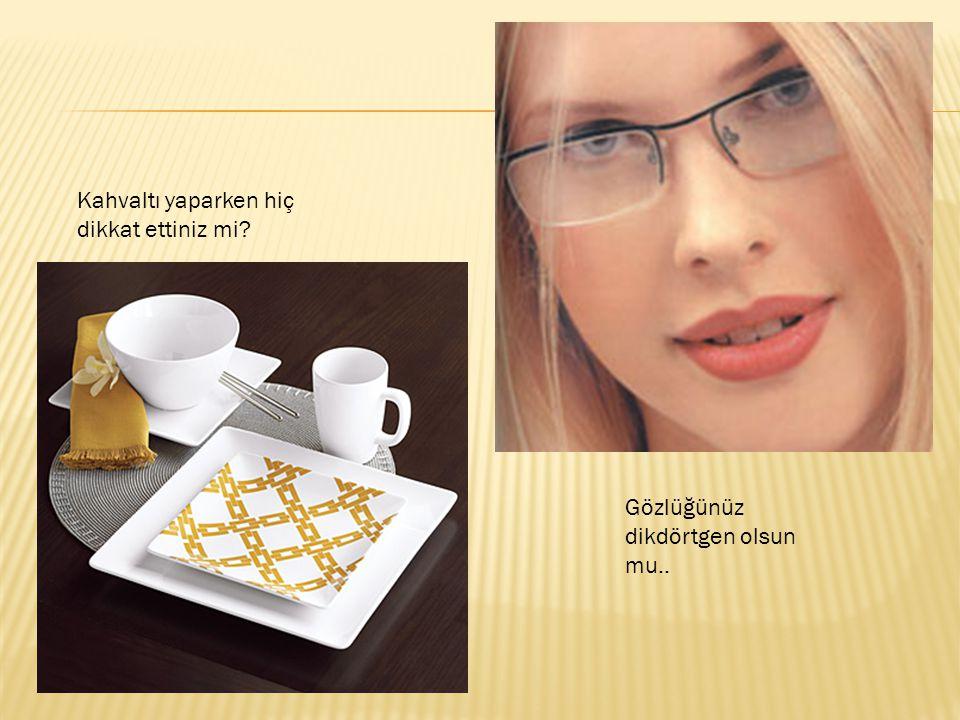 Kahvaltı yaparken hiç dikkat ettiniz mi? Gözlüğünüz dikdörtgen olsun mu..