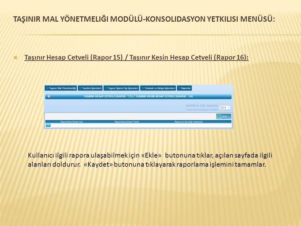 TAŞINIR MAL YÖNETMELIĞI MODÜLÜ-KONSOLIDASYON YETKILISI MENÜSÜ:  Taşınır Hesap Cetveli (Rapor 15) / Taşınır Kesin Hesap Cetveli (Rapor 16): Kullanıcı
