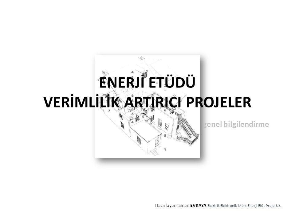ENERJİ ETÜDÜ VERİMLİLİK ARTIRICI PROJELER genel bilgilendirme Hazırlayan: Sinan EVKAYA Elektrik Elektronik Müh. Enerji Etüt-Proje Uz.