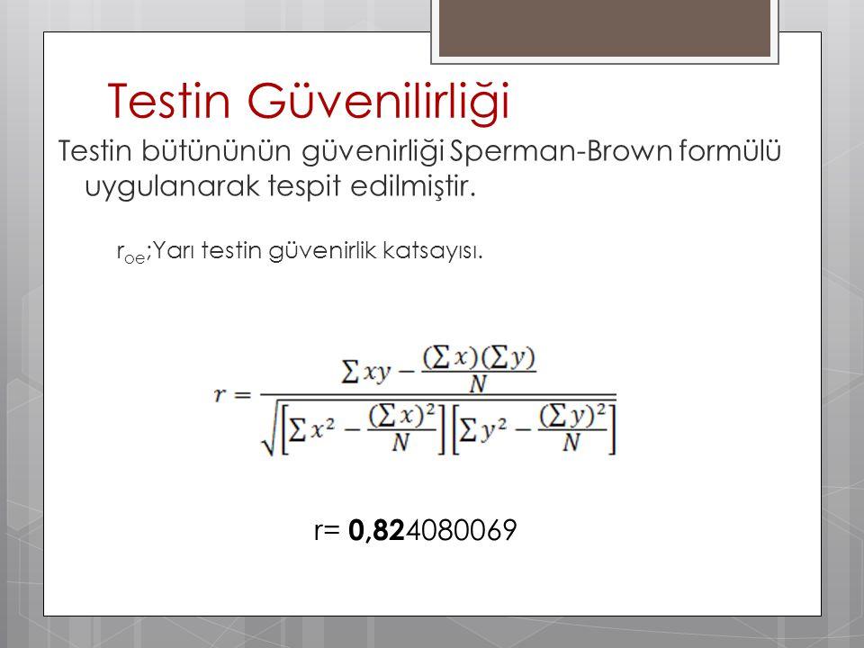 Testin Güvenilirliği Testin bütününün güvenirliği Sperman-Brown formülü uygulanarak tespit edilmiştir. r oe ;Yarı testin güvenirlik katsayısı. r= 0,82