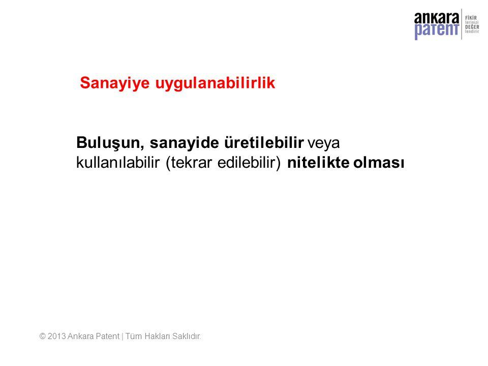 Buluşun, sanayide üretilebilir veya kullanılabilir (tekrar edilebilir) nitelikte olması Sanayiye uygulanabilirlik © 2013 Ankara Patent | Tüm Hakları S