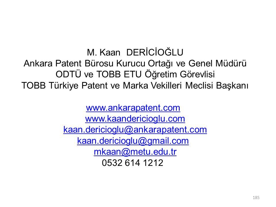 185 M. Kaan DERİCİOĞLU Ankara Patent Bürosu Kurucu Ortağı ve Genel Müdürü ODTÜ ve TOBB ETU Öğretim Görevlisi TOBB Türkiye Patent ve Marka Vekilleri Me