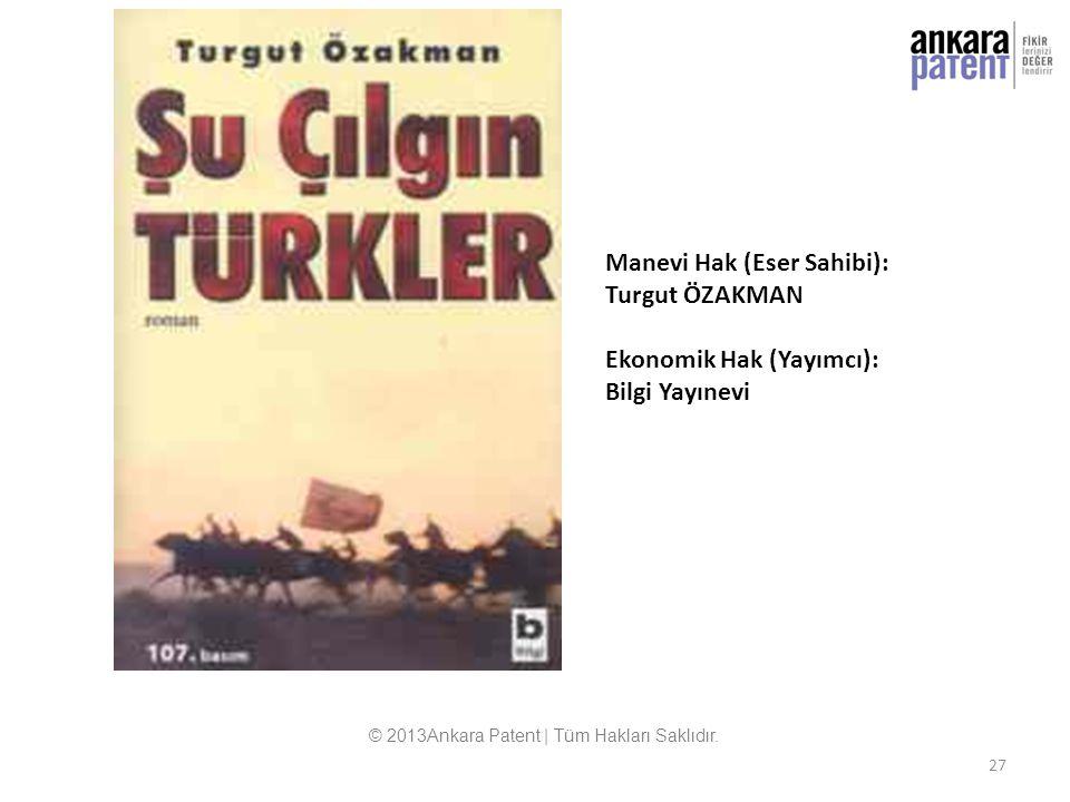 Manevi Hak (Eser Sahibi): Turgut ÖZAKMAN Ekonomik Hak (Yayımcı): Bilgi Yayınevi © 2013Ankara Patent | Tüm Hakları Saklıdır. 27
