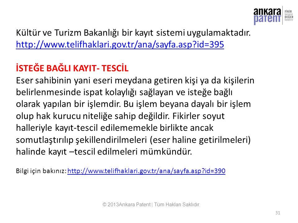 31 Kültür ve Turizm Bakanlığı bir kayıt sistemi uygulamaktadır. http://www.telifhaklari.gov.tr/ana/sayfa.asp?id=395 İSTEĞE BAĞLI KAYIT- TESCİL Eser sa