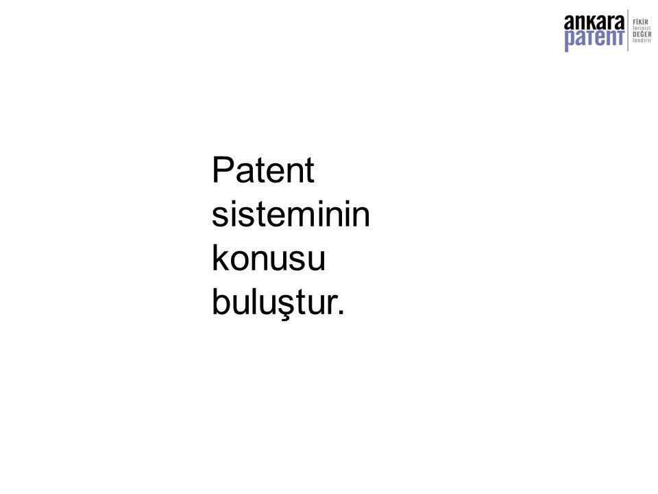 Patent sisteminin konusu buluştur.