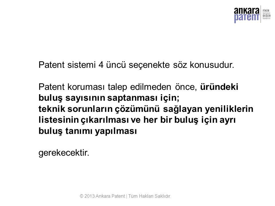 Patent sistemi 4 üncü seçenekte söz konusudur. Patent koruması talep edilmeden önce, üründeki buluş sayısının saptanması için; teknik sorunların çözüm