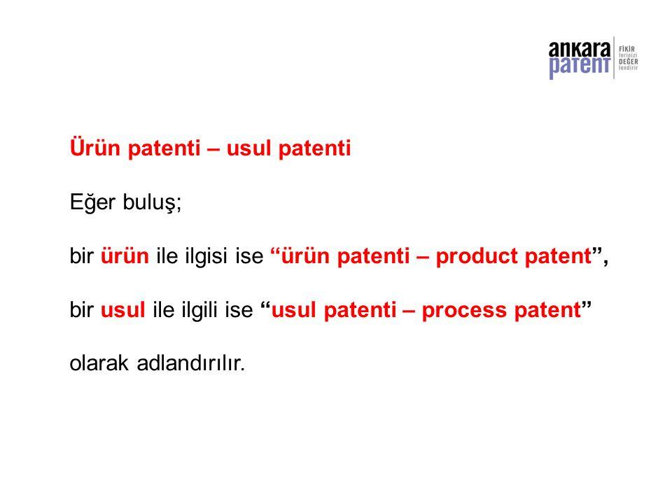 """Ürün patenti – usul patenti Eğer buluş; bir ürün ile ilgisi ise """"ürün patenti – product patent"""", bir usul ile ilgili ise """"usul patenti – process paten"""
