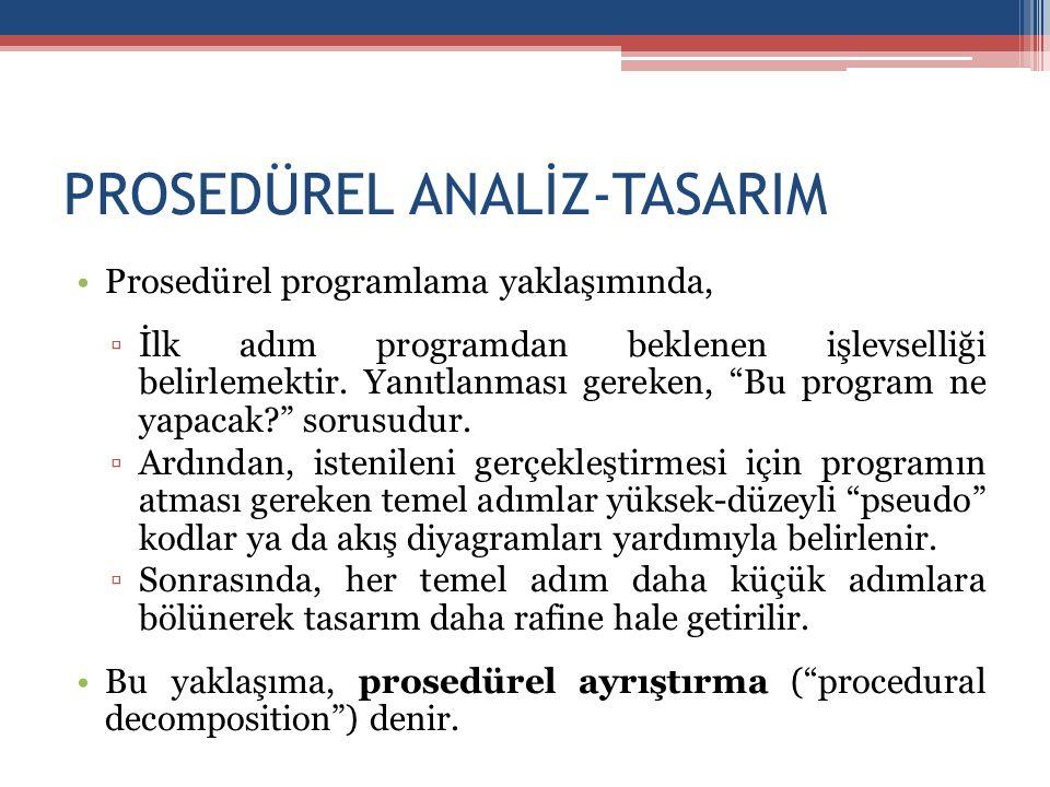PROSEDÜREL ANALİZ-TASARIM •Prosedürel programlama yaklaşımında, ▫İlk adım programdan beklenen işlevselliği belirlemektir.