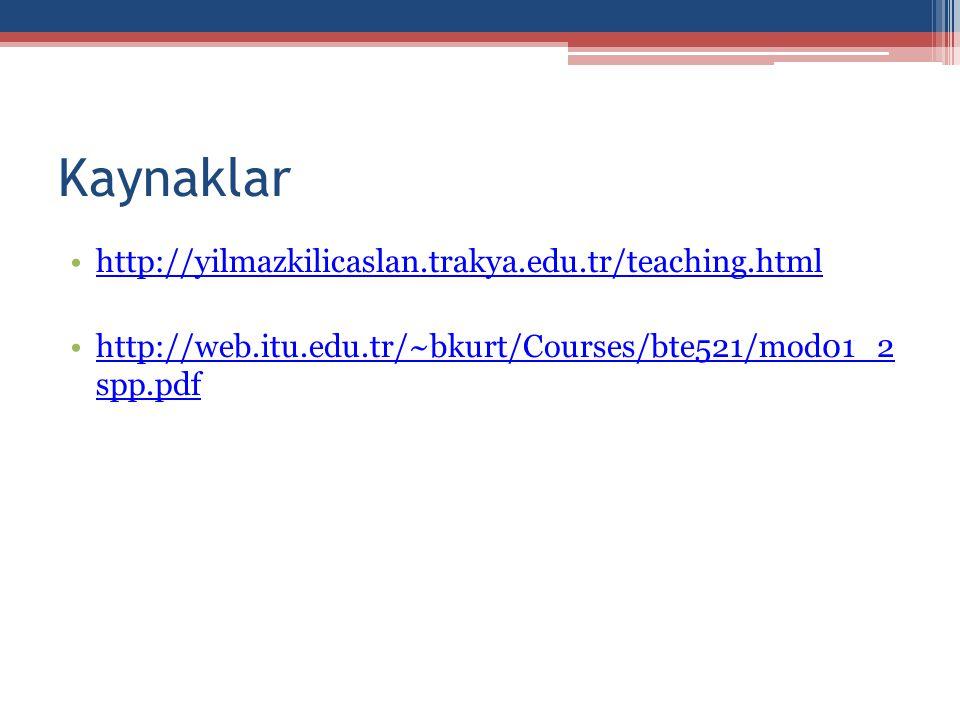 Kaynaklar •http://yilmazkilicaslan.trakya.edu.tr/teaching.htmlhttp://yilmazkilicaslan.trakya.edu.tr/teaching.html •http://web.itu.edu.tr/~bkurt/Courses/bte521/mod01_2 spp.pdfhttp://web.itu.edu.tr/~bkurt/Courses/bte521/mod01_2 spp.pdf