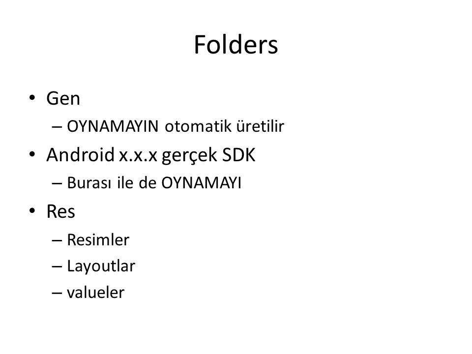 Folders • Gen – OYNAMAYIN otomatik üretilir • Android x.x.x gerçek SDK – Burası ile de OYNAMAYI • Res – Resimler – Layoutlar – valueler