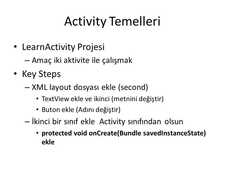 Activity Temelleri • LearnActivity Projesi – Amaç iki aktivite ile çalışmak • Key Steps – XML layout dosyası ekle (second) • TextView ekle ve ikinci (