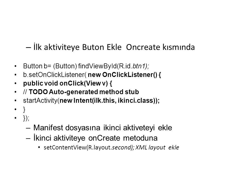– İlk aktiviteye Buton Ekle Oncreate kısmında •Button b= (Button) findViewById(R.id.btn1); •b.setOnClickListener( new OnClickListener() { •public void