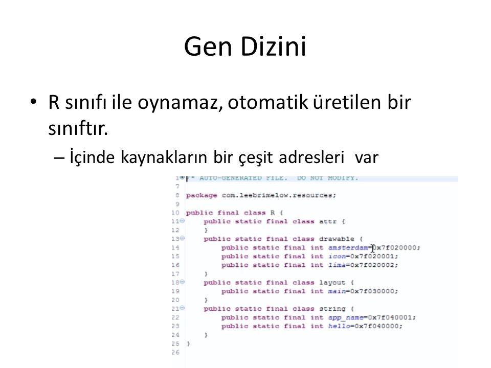 Gen Dizini • R sınıfı ile oynamaz, otomatik üretilen bir sınıftır. – İçinde kaynakların bir çeşit adresleri var