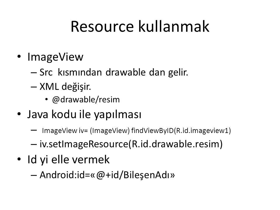 Resource kullanmak • ImageView – Src kısmından drawable dan gelir. – XML değişir. • @drawable/resim • Java kodu ile yapılması – ImageView iv= (ImageVi