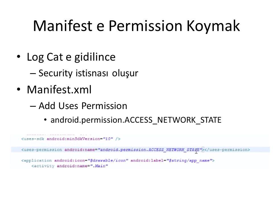 Manifest e Permission Koymak • Log Cat e gidilince – Security istisnası oluşur • Manifest.xml – Add Uses Permission • android.permission.ACCESS_NETWOR
