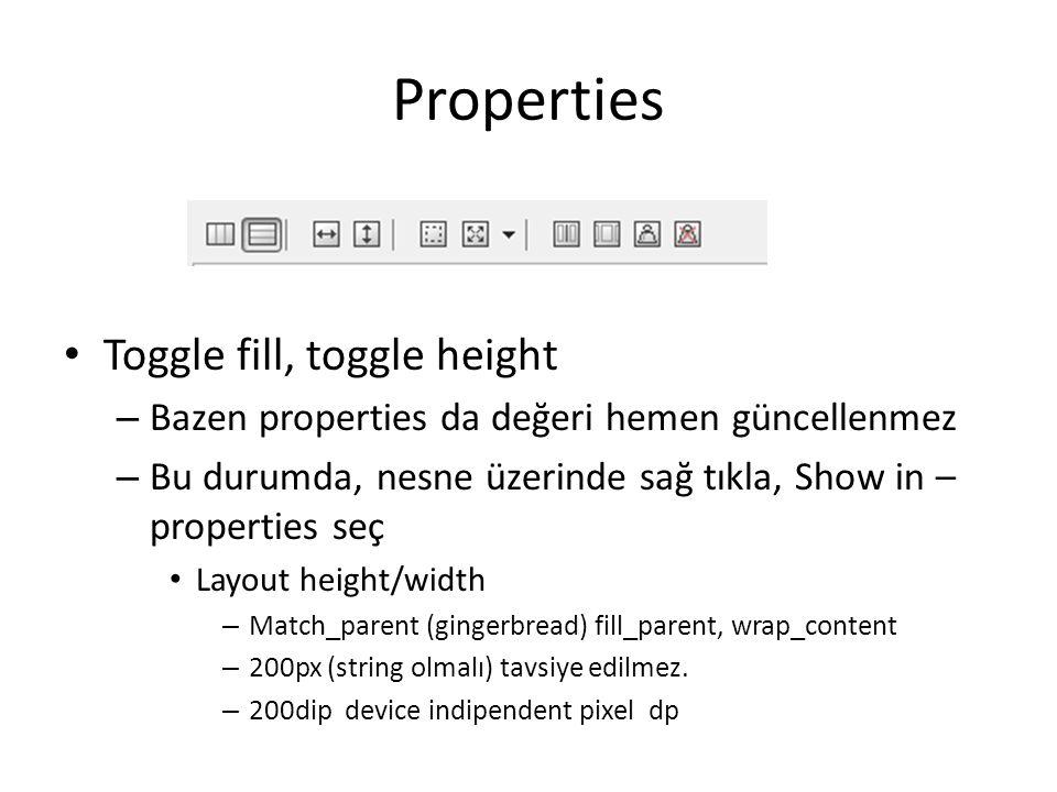 Properties • Toggle fill, toggle height – Bazen properties da değeri hemen güncellenmez – Bu durumda, nesne üzerinde sağ tıkla, Show in – properties s