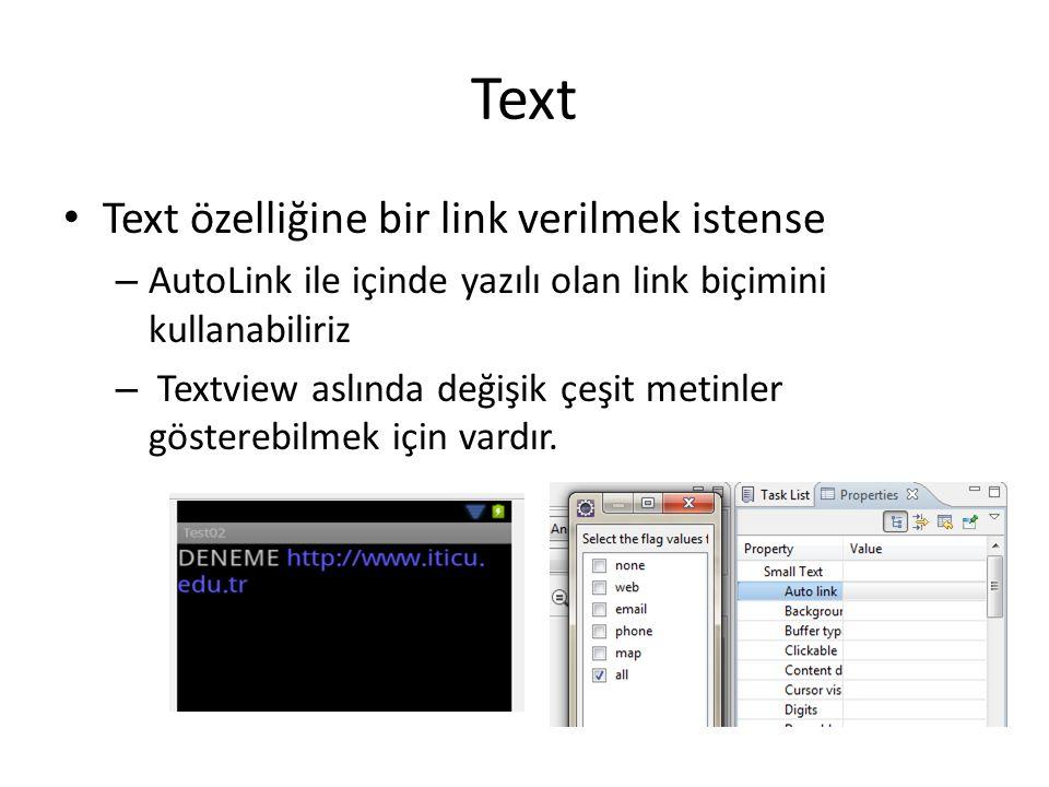 Text • Text özelliğine bir link verilmek istense – AutoLink ile içinde yazılı olan link biçimini kullanabiliriz – Textview aslında değişik çeşit metin
