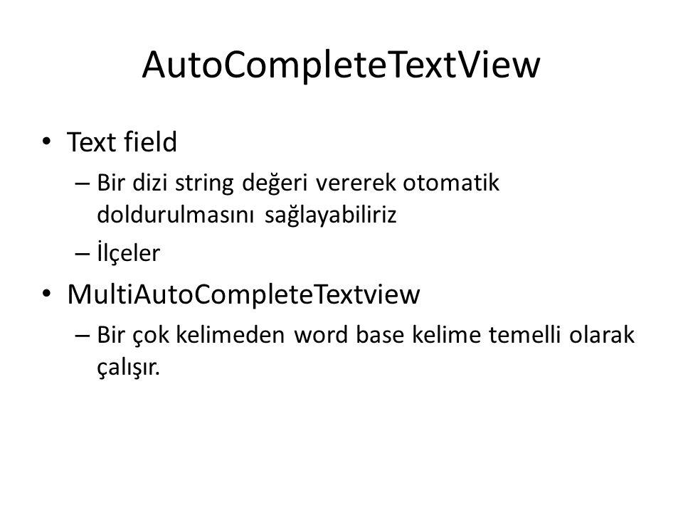 AutoCompleteTextView • Text field – Bir dizi string değeri vererek otomatik doldurulmasını sağlayabiliriz – İlçeler • MultiAutoCompleteTextview – Bir