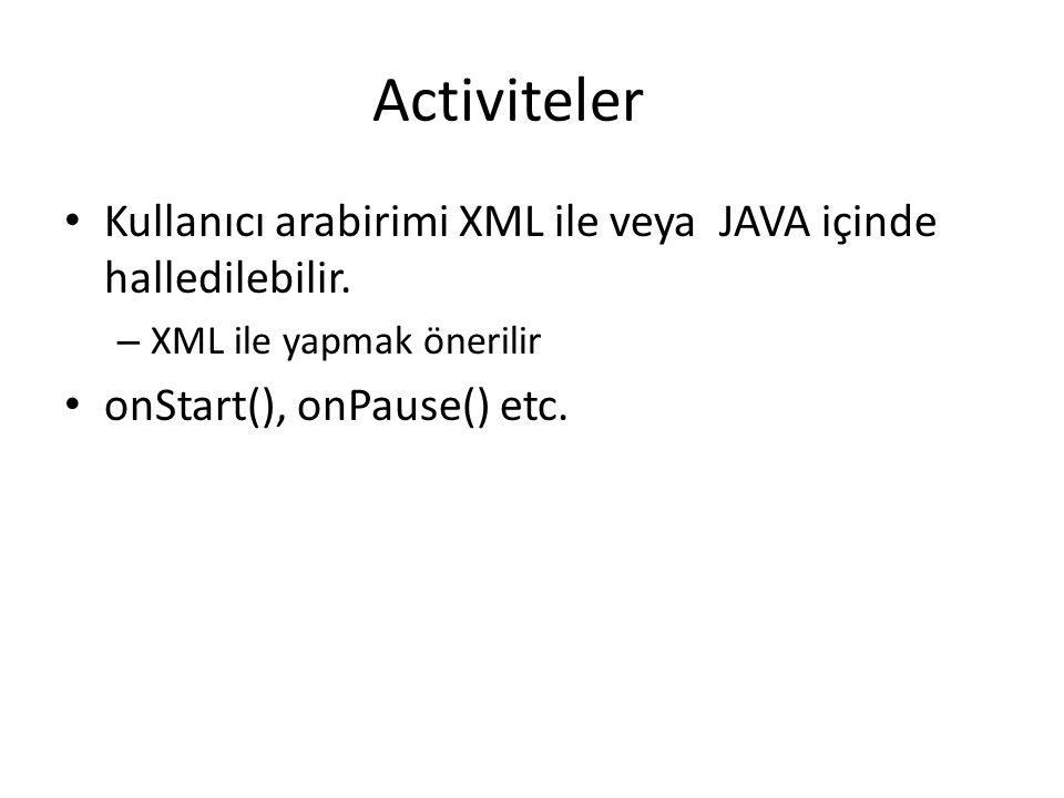 Activiteler • Kullanıcı arabirimi XML ile veya JAVA içinde halledilebilir. – XML ile yapmak önerilir • onStart(), onPause() etc.