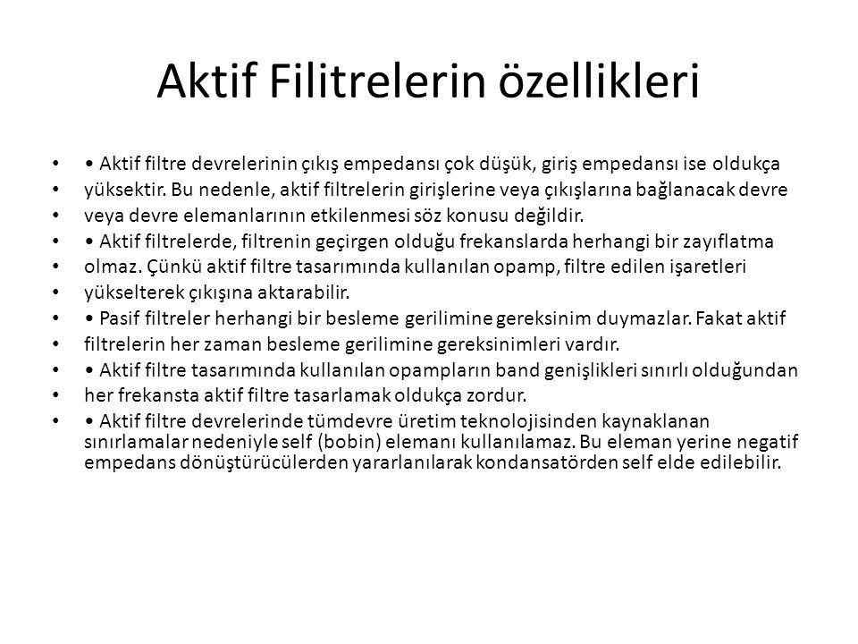 Aktif Filitrelerin özellikleri • • Aktif filtre devrelerinin çıkış empedansı çok düşük, giriş empedansı ise oldukça • yüksektir. Bu nedenle, aktif fil