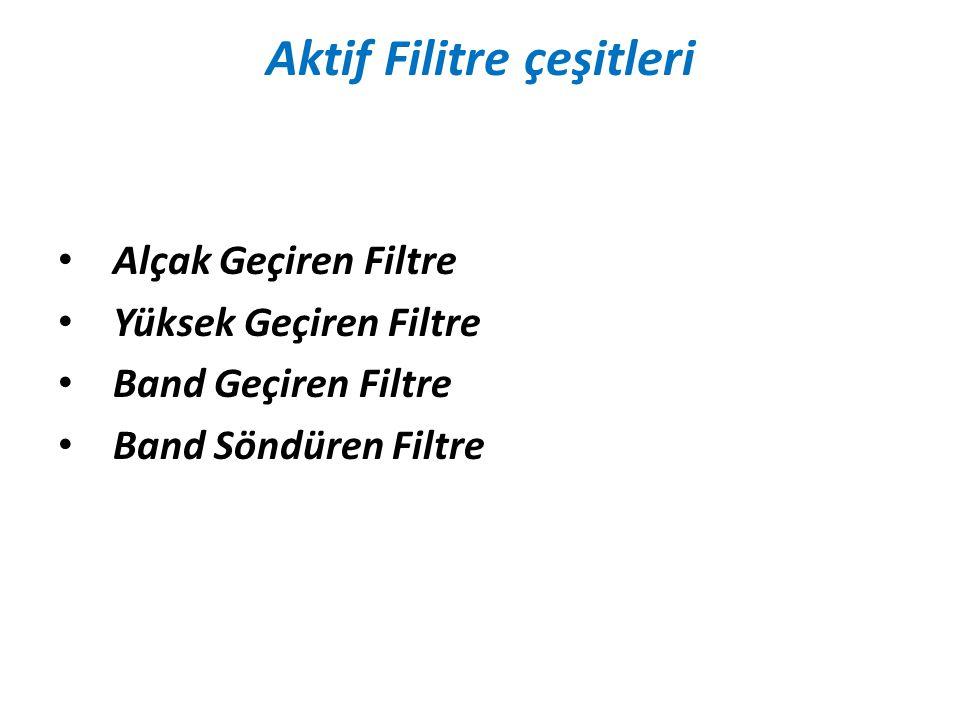 Aktif Filitre çeşitleri • Alçak Geçiren Filtre • Yüksek Geçiren Filtre • Band Geçiren Filtre • Band Söndüren Filtre