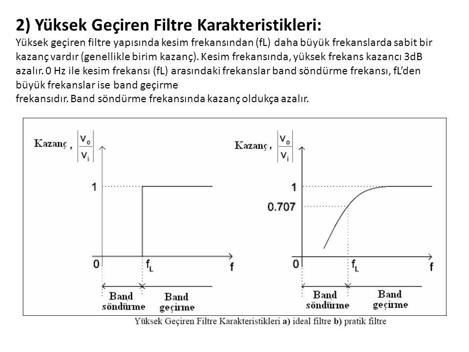 2) Yüksek Geçiren Filtre Karakteristikleri: Yüksek geçiren filtre yapısında kesim frekansından (fL) daha büyük frekanslarda sabit bir kazanç vardır (genellikle birim kazanç).