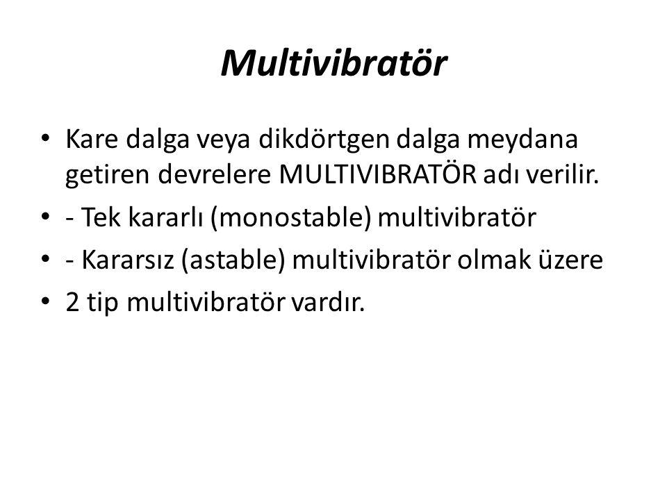 Multivibratör • Kare dalga veya dikdörtgen dalga meydana getiren devrelere MULTIVIBRATÖR adı verilir. • - Tek kararlı (monostable) multivibratör • - K