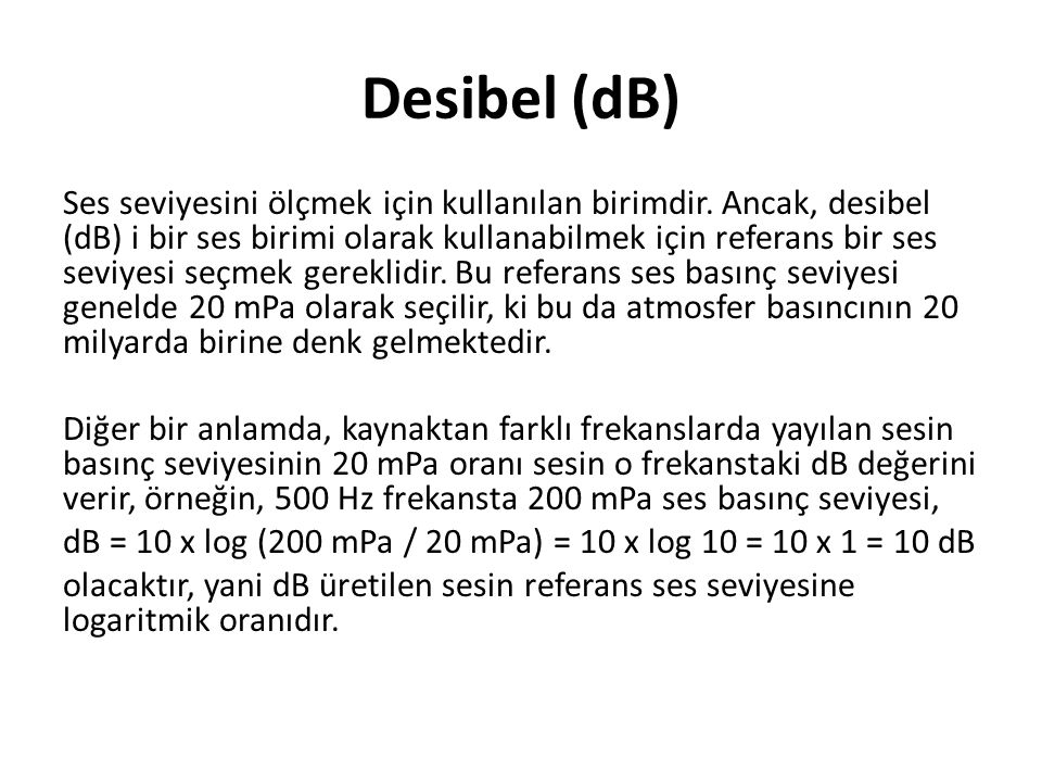 Desibel (dB) Ses seviyesini ölçmek için kullanılan birimdir. Ancak, desibel (dB) i bir ses birimi olarak kullanabilmek için referans bir ses seviyesi