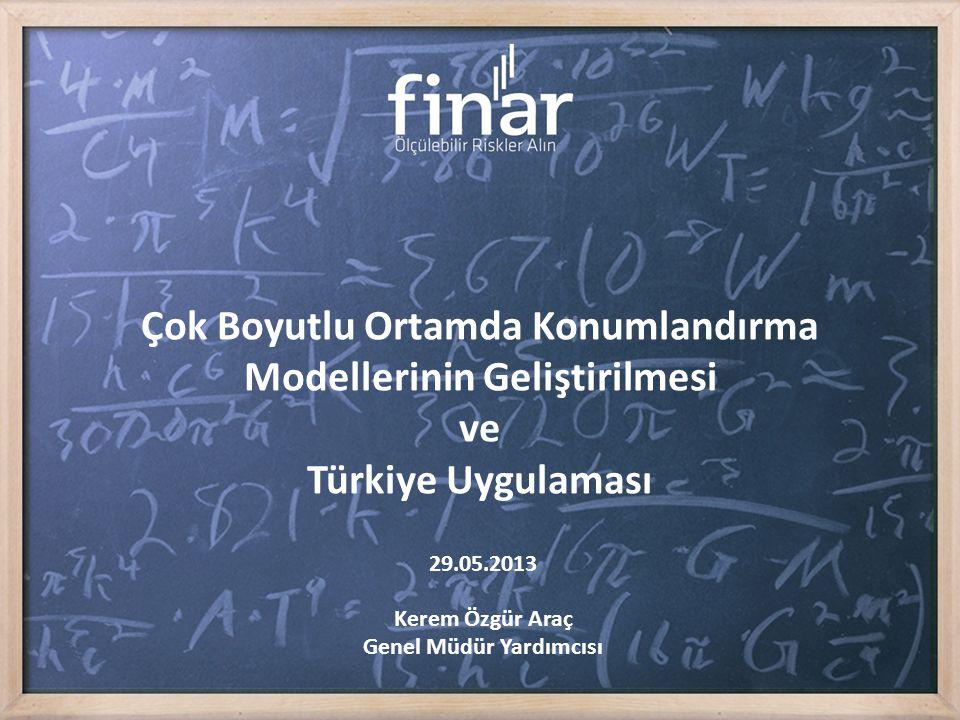 Çok Boyutlu Ortamda Konumlandırma Modellerinin Geliştirilmesi ve Türkiye Uygulaması 29.05.2013 Kerem Özgür Araç Genel Müdür Yardımcısı